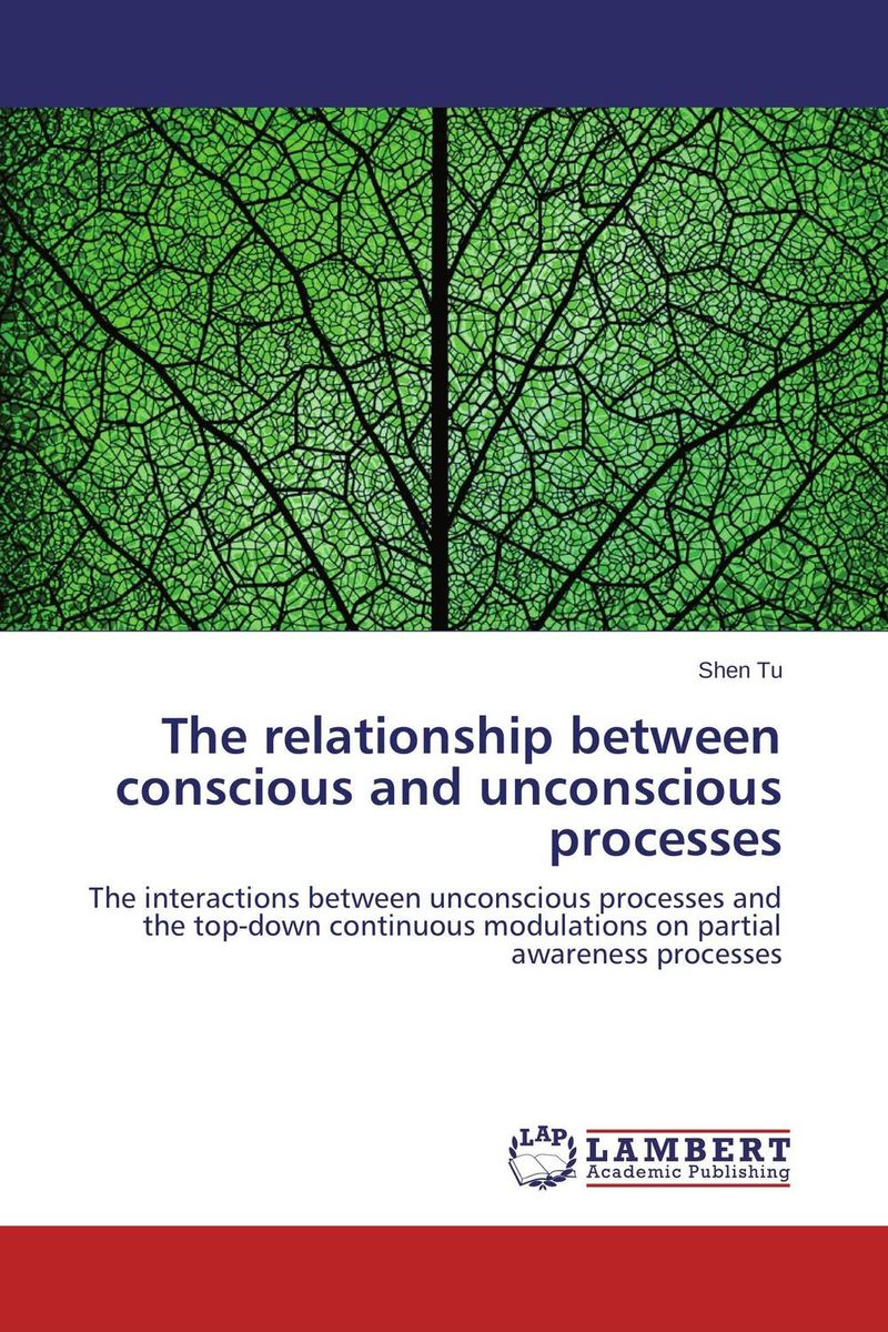 The relationship between conscious and unconscious processes letters to your unconscious