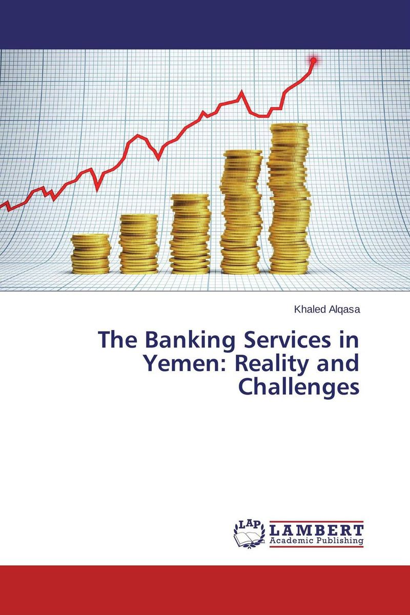 The Banking Services in Yemen: Reality and Challenges mastering the challenges of leading change inspire the people and succeed where others fail