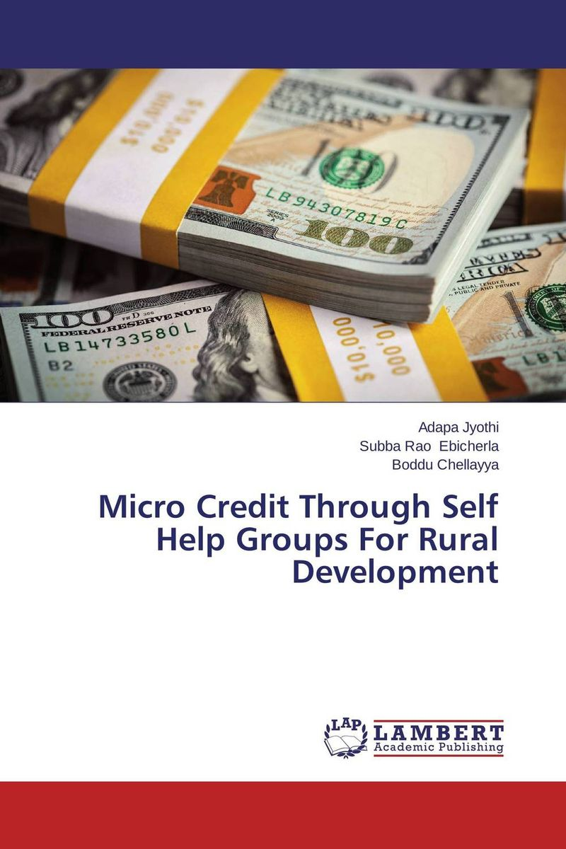 Micro Credit Through Self Help Groups For Rural Development jaynal ud din ahmed and mohd abdul rashid institutional finance for micro and small entreprises in india