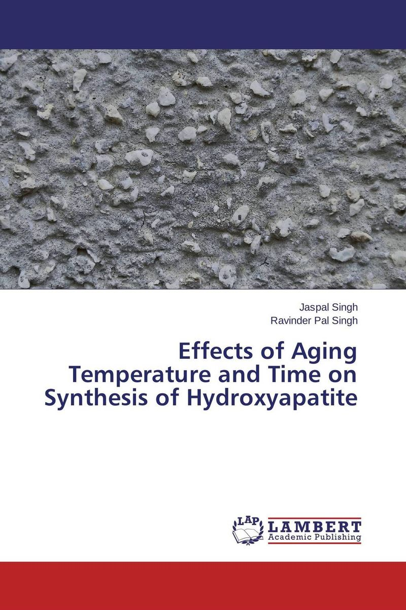 Effects of Aging Temperature and Time on Synthesis of Hydroxyapatite jaspal singh and ravinder pal singh effects of aging temperature and time on synthesis of hydroxyapatite