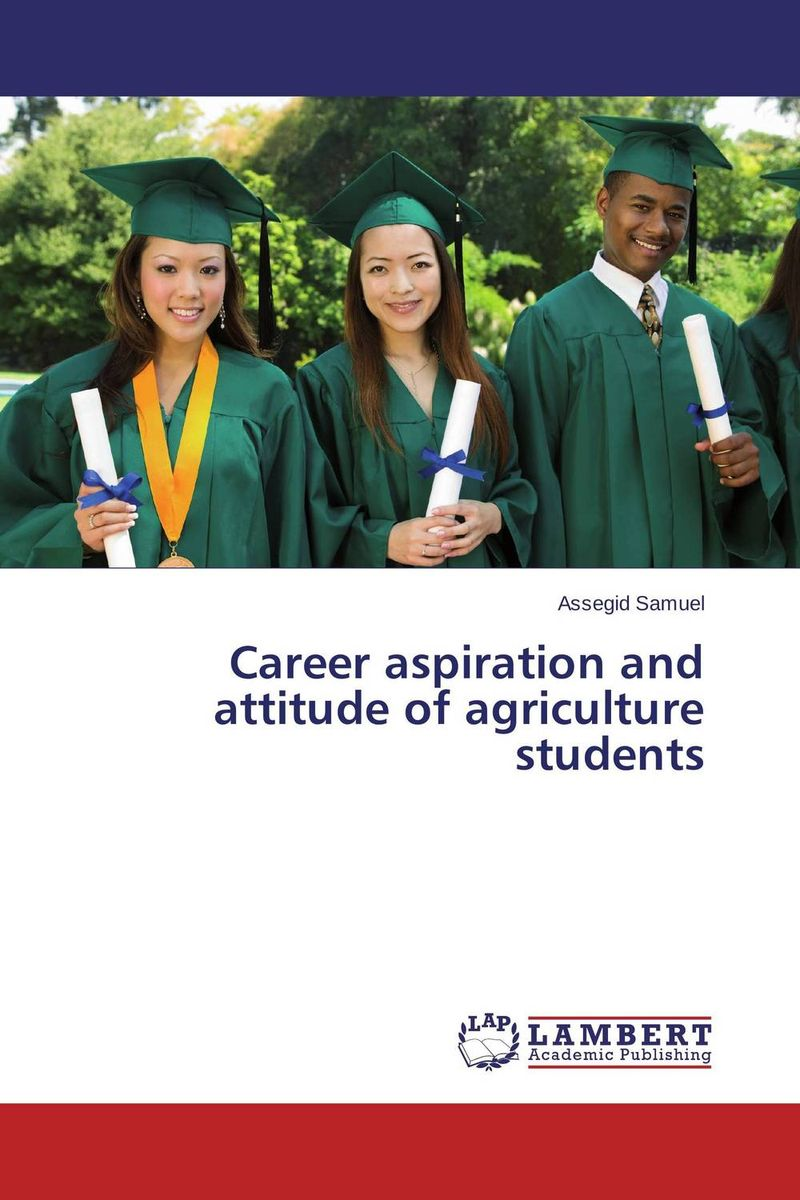 Career aspiration and attitude of agriculture students pastoralism and agriculture pennar basin india