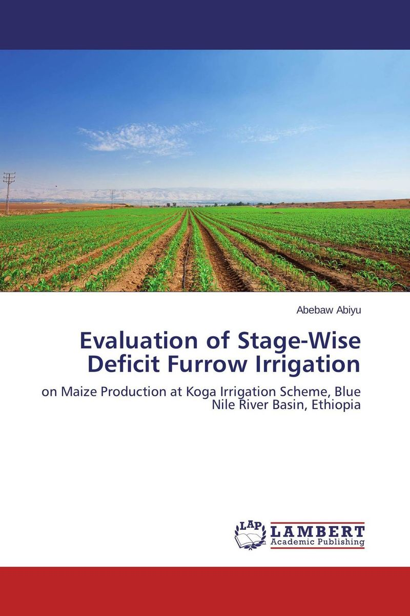 Evaluation of Stage-Wise Deficit Furrow Irrigation evaluation of stage wise deficit furrow irrigation