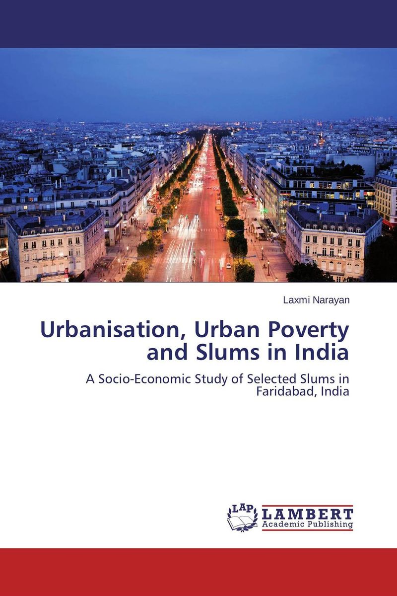 Urbanisation, Urban Poverty and Slums in India