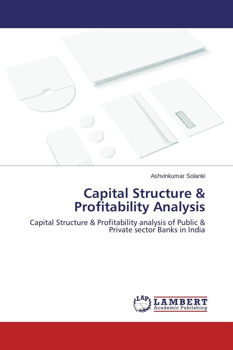 Capital Structure & Profitability Analysis capital structure and risk dynamics among banks