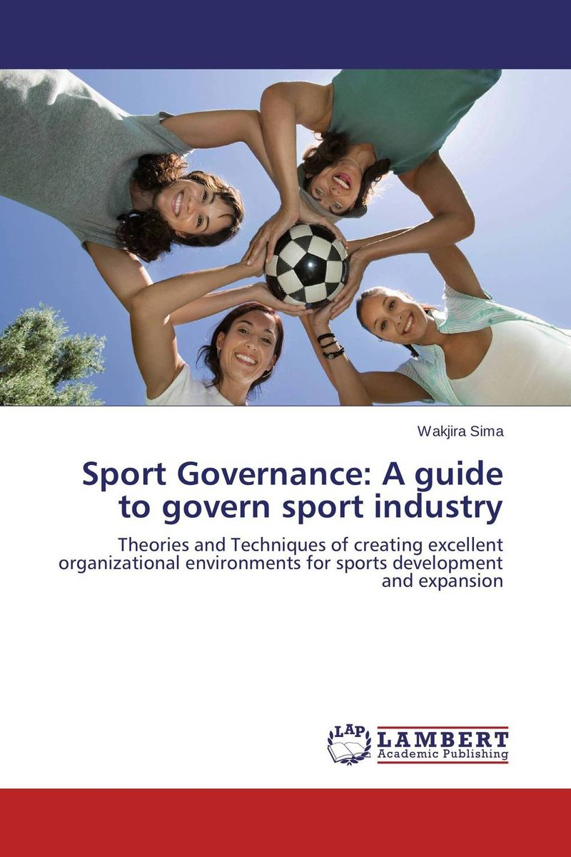 Sport Governance: A guide to govern sport industry
