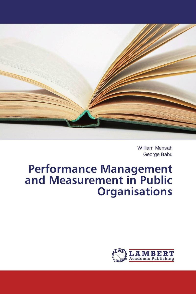 Performance Management and Measurement in Public Organisations critical success criteria for public housing project delivery in ghana