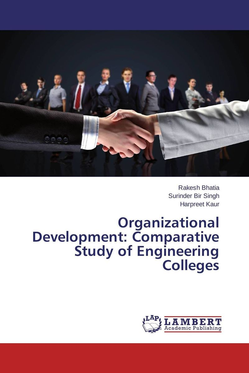 Organizational Development: Comparative Study of Engineering Colleges rakesh bhatia surinder bir singh and harpreet kaur organizational development comparative study of engineering colleges