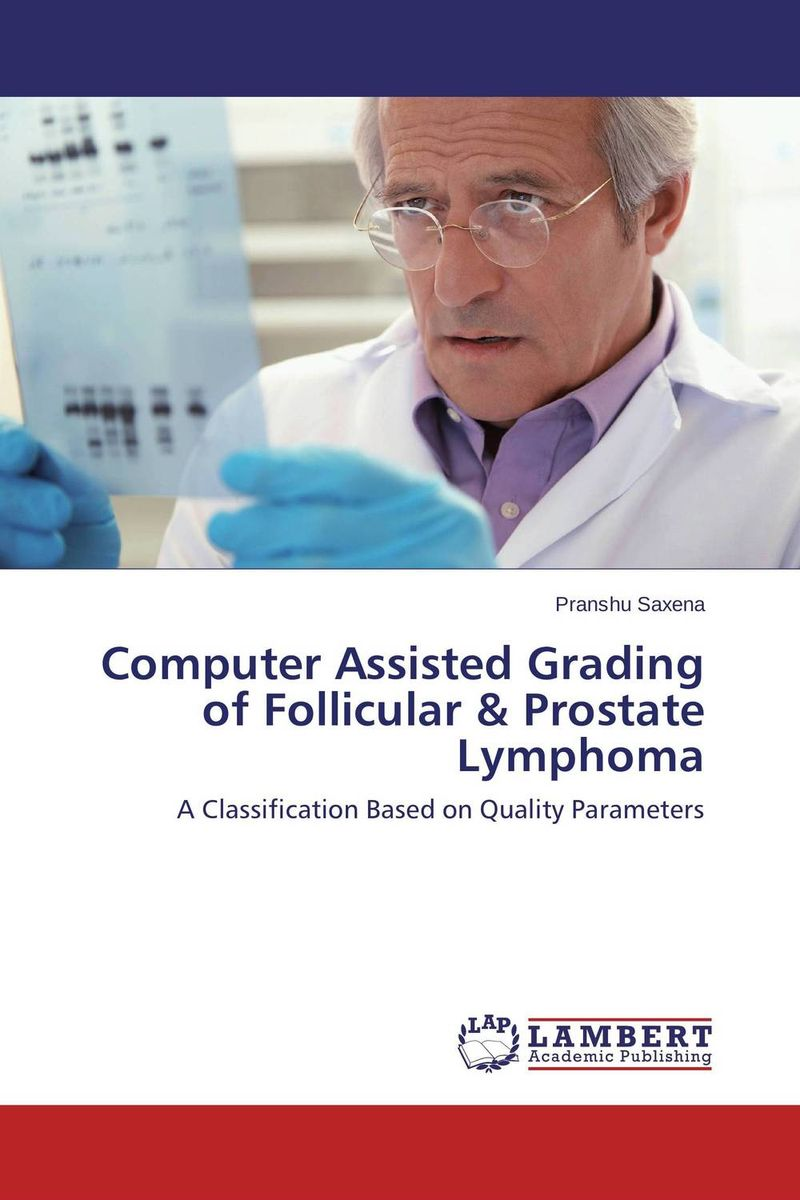 Computer Assisted Grading of Follicular & Prostate Lymphoma  andre correia sousa computer assisted diagnosis of cancerous lesions in chromoendoscopy