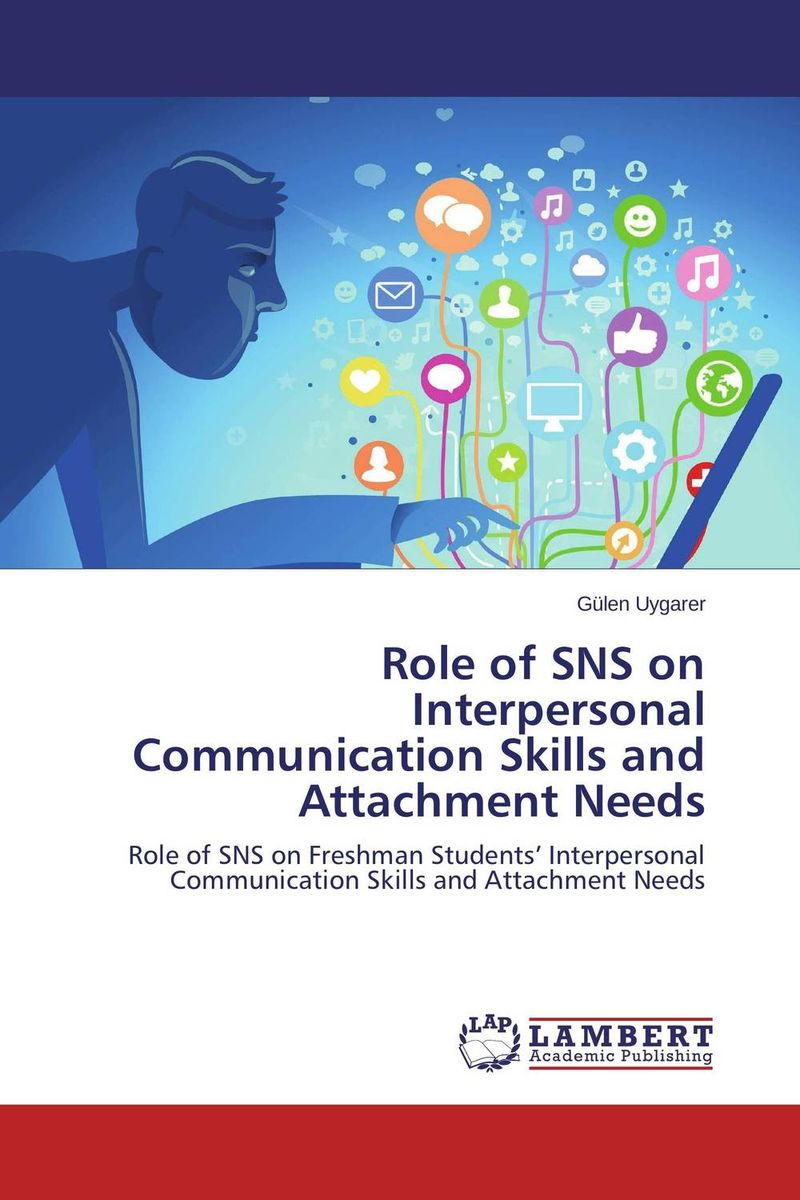 Role of SNS on Interpersonal Communication Skills and Attachment Needs mohamad zakaria the role and function of effective communication