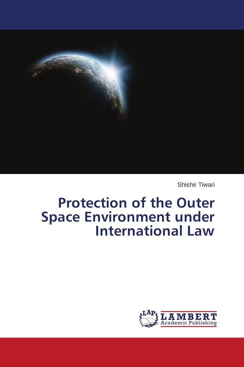 Protection of the Outer Space Environment under International Law tobias h keller telecommunications law under the light of convergence