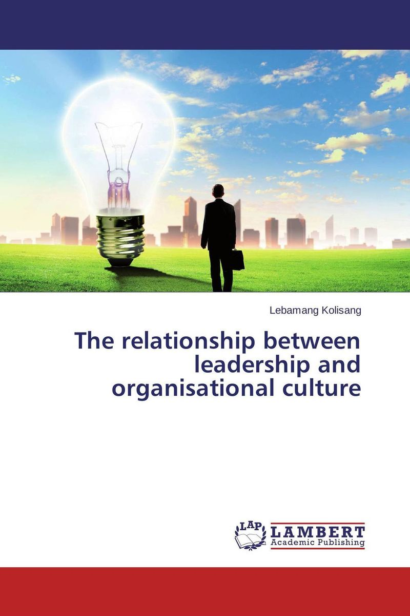 The relationship between leadership and organisational culture leadership style and performance