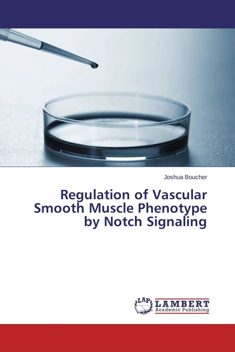 Regulation of Vascular Smooth Muscle Phenotype by Notch Signaling joshua boucher regulation of vascular smooth muscle phenotype by notch signaling