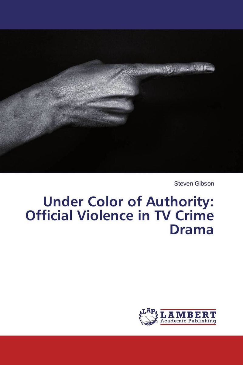 Under Color of Authority: Official Violence in TV Crime Drama nation gender and cultures of violence