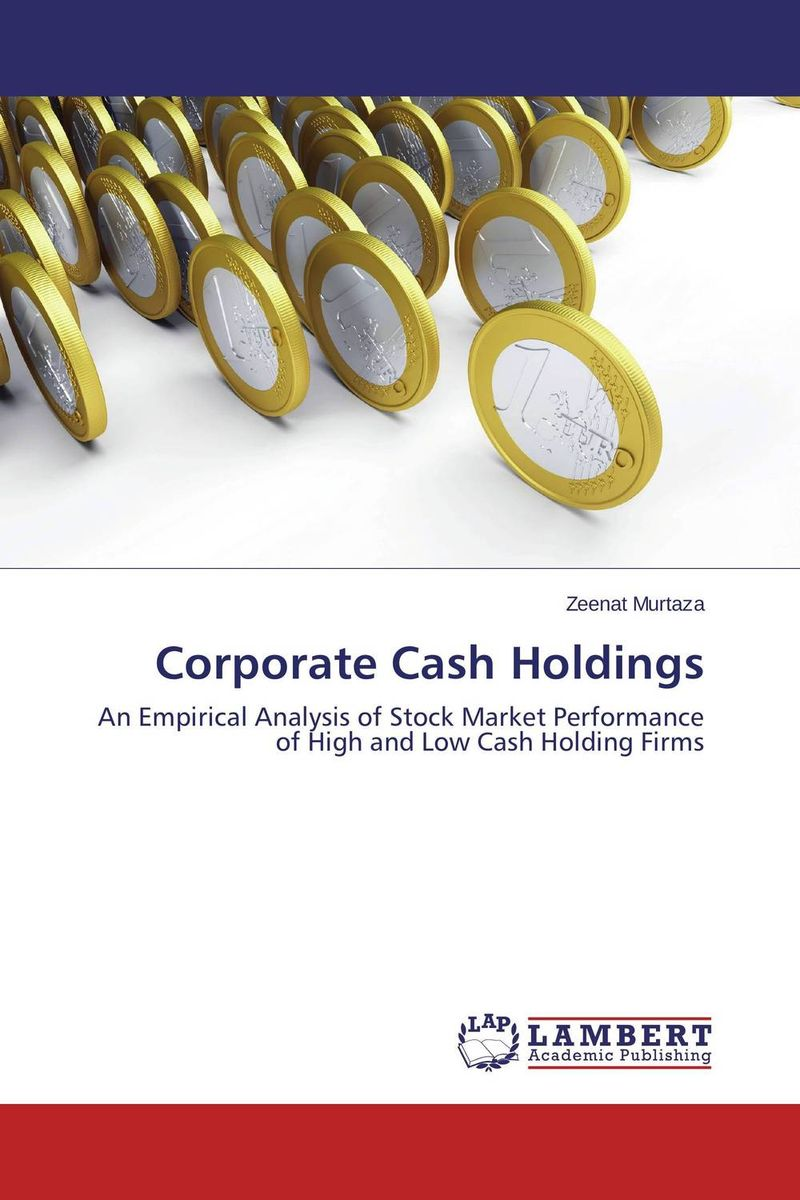 Corporate Cash Holdings timothy jury cash flow analysis and forecasting the definitive guide to understanding and using published cash flow data