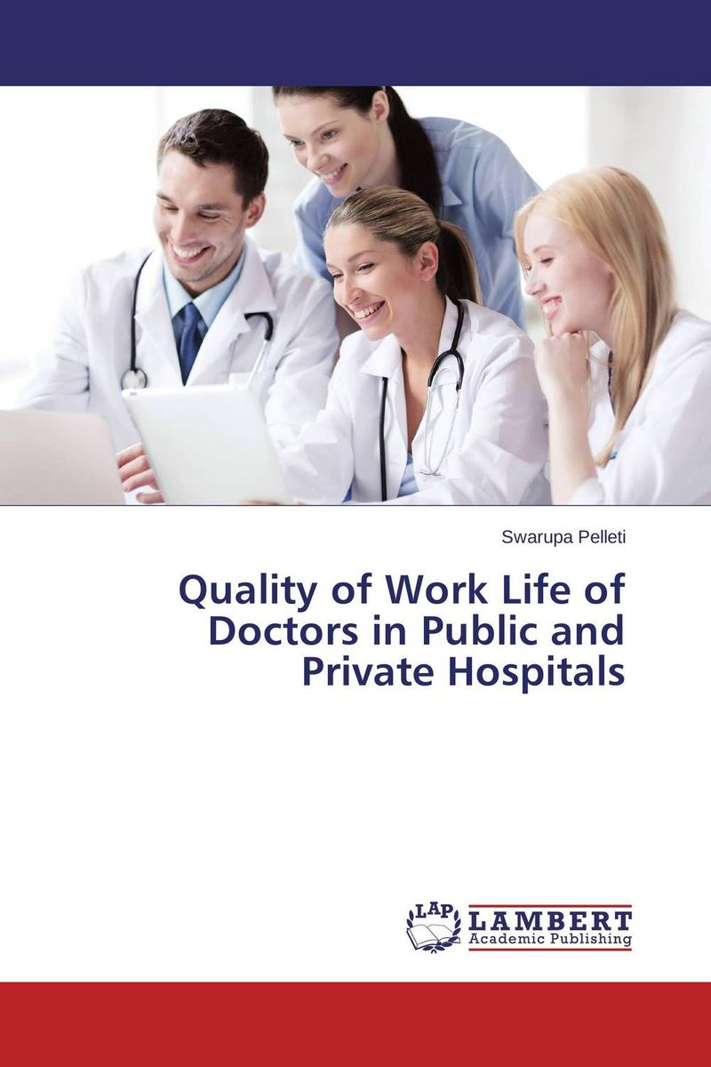 Quality of Work Life of Doctors in Public and Private Hospitals paula boehme the perceptions of work life balance benefits