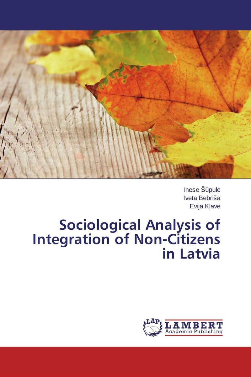 Sociological Analysis of Integration of Non-Citizens in Latvia the integration of ethnic kazakh oralmans into kazakh society