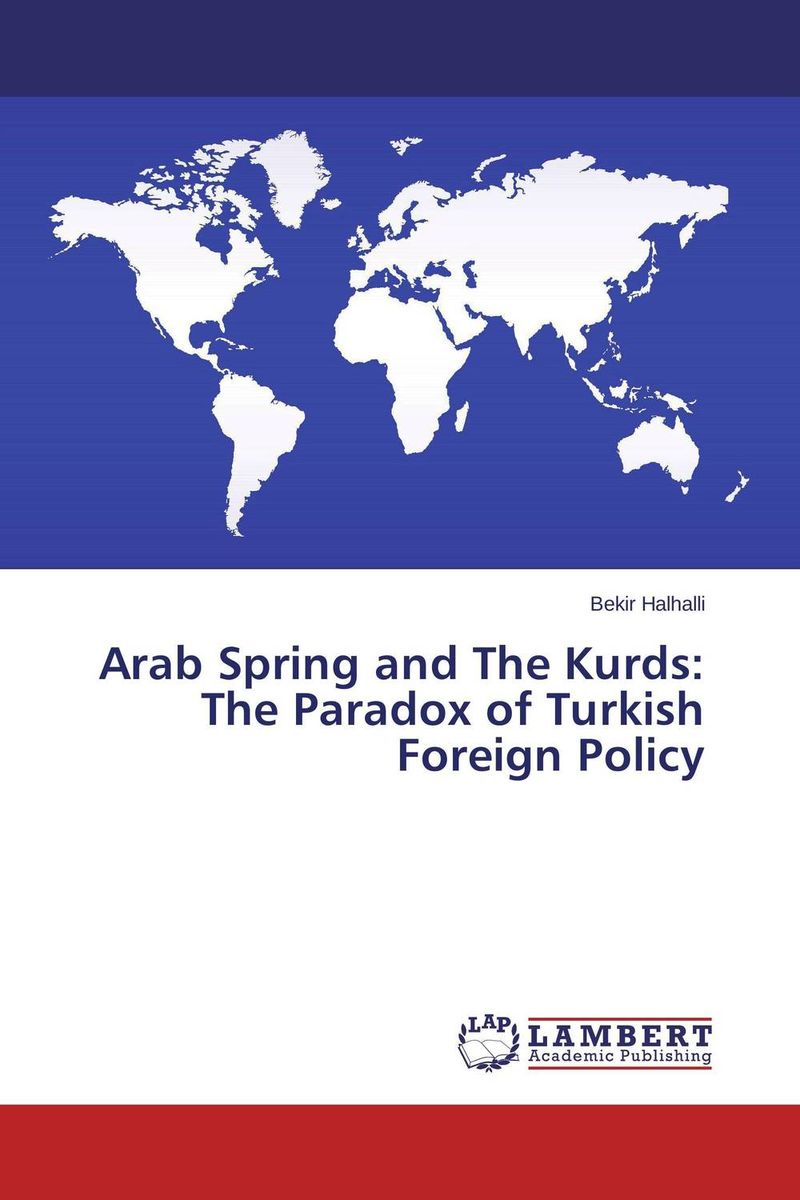 Arab Spring and The Kurds: The Paradox of Turkish Foreign Policy the greek turkish dispute on the continental shelf in the aegean sea