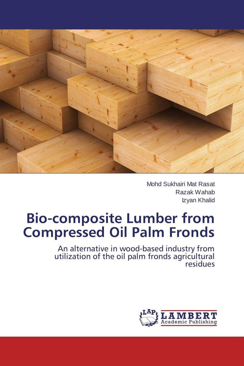 Bio-composite Lumber from Compressed Oil Palm Fronds utilization of palm oil mill wastes