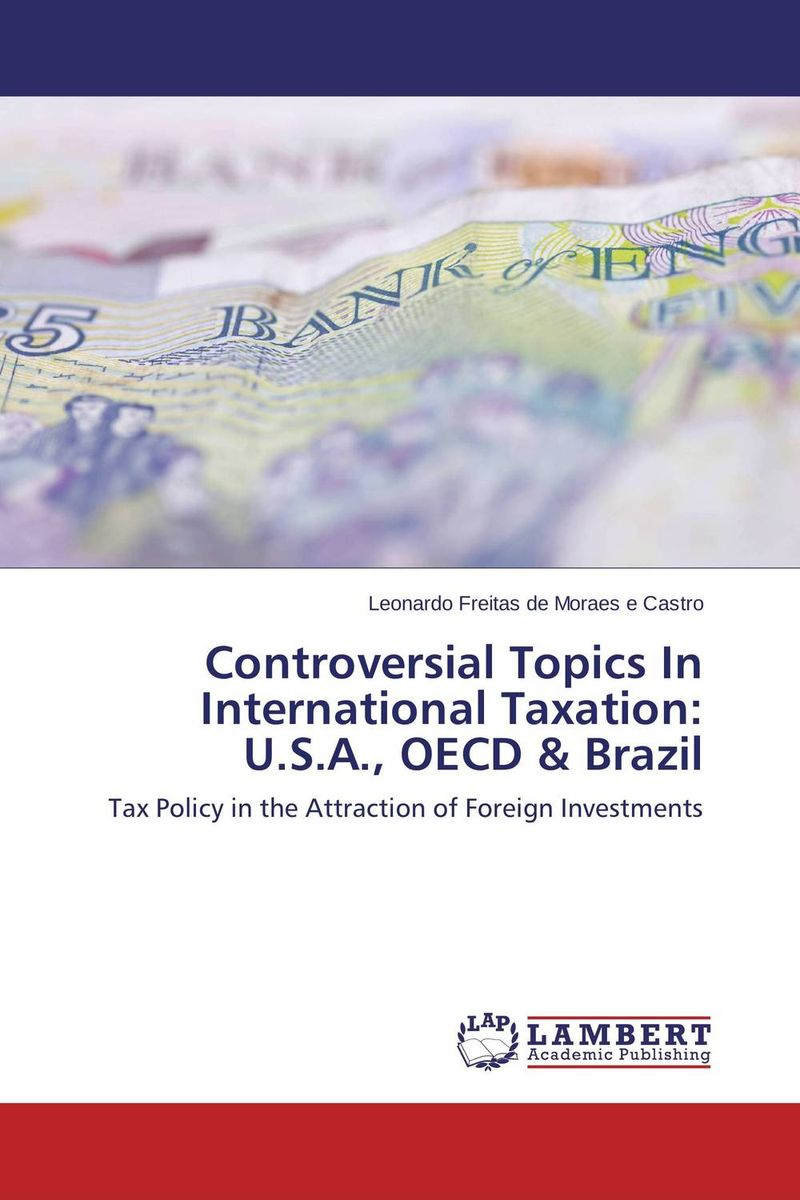 Controversial Topics In International Taxation: U.S.A., OECD & Brazil