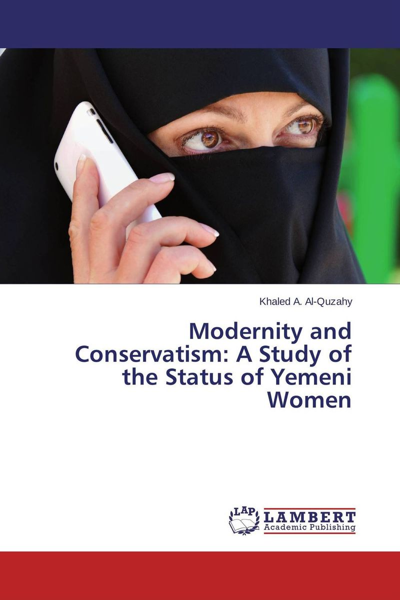 Modernity and Conservatism: A Study of the Status of Yemeni Women the shackles of modernity – women property and the transition from the ottoman empire to the greek state 1750–1850