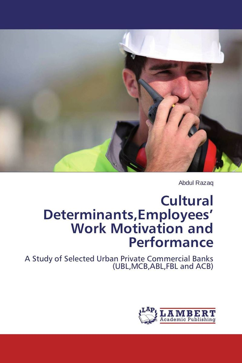Cultural Determinants,Employees' Work Motivation and Performance mick johnson motivation is at