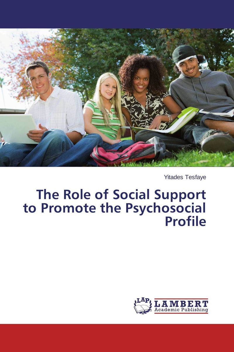 The Role of Social Support to Promote the Psychosocial Profile the role of evaluation as a mechanism for advancing principal practice