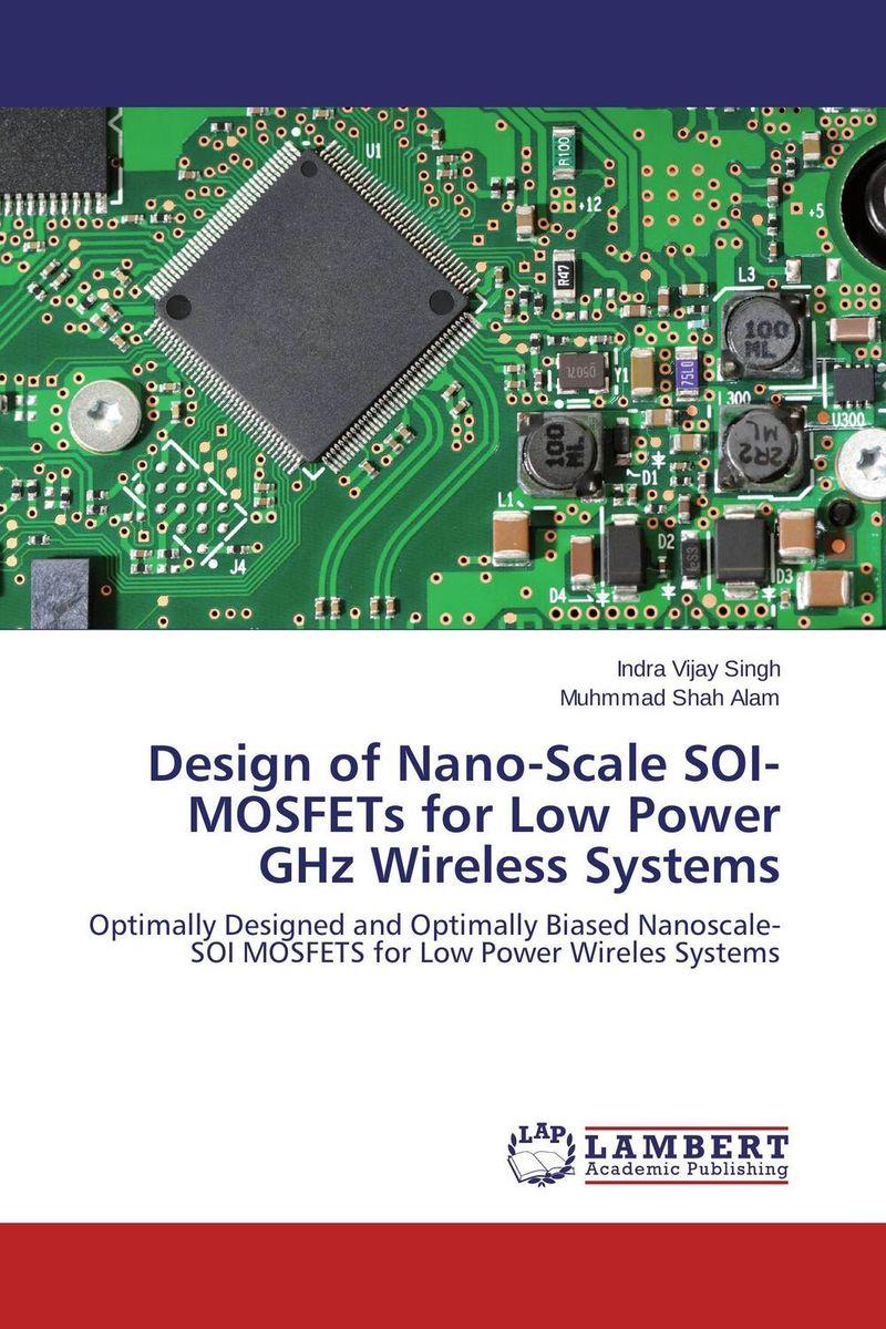 Design of Nano-Scale SOI-MOSFETs for Low Power GHz Wireless Systems vinod kumar adigopula rakesh kumar and sunny deol guzzarlapudi overlay design of low volume road using light weight deflectometer