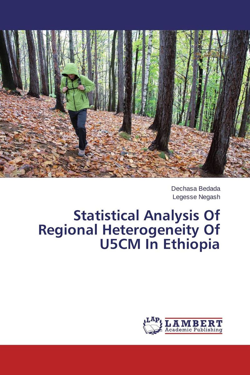 Statistical Analysis Of Regional Heterogeneity Of U5CM In Ethiopia logistic management