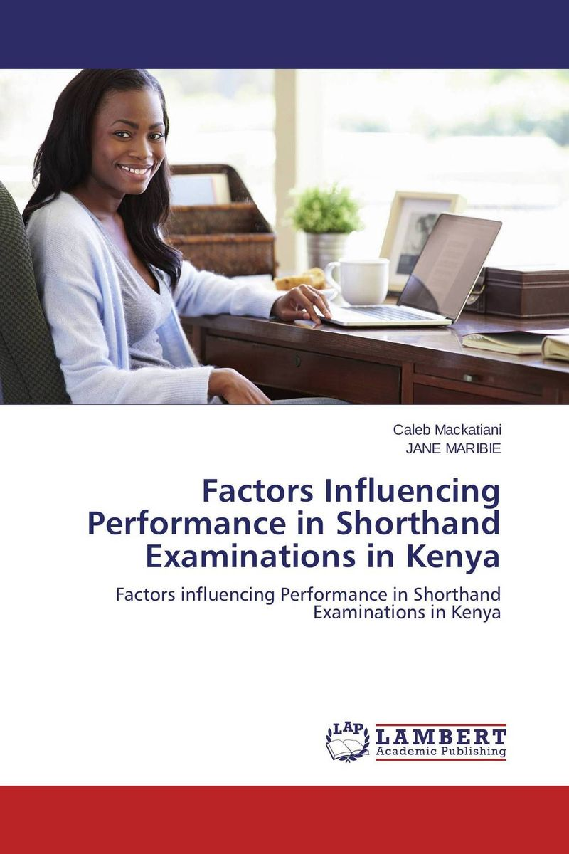 Factors Influencing Performance in Shorthand Examinations in Kenya factors influencing the growth of informal rental housing in swaziland