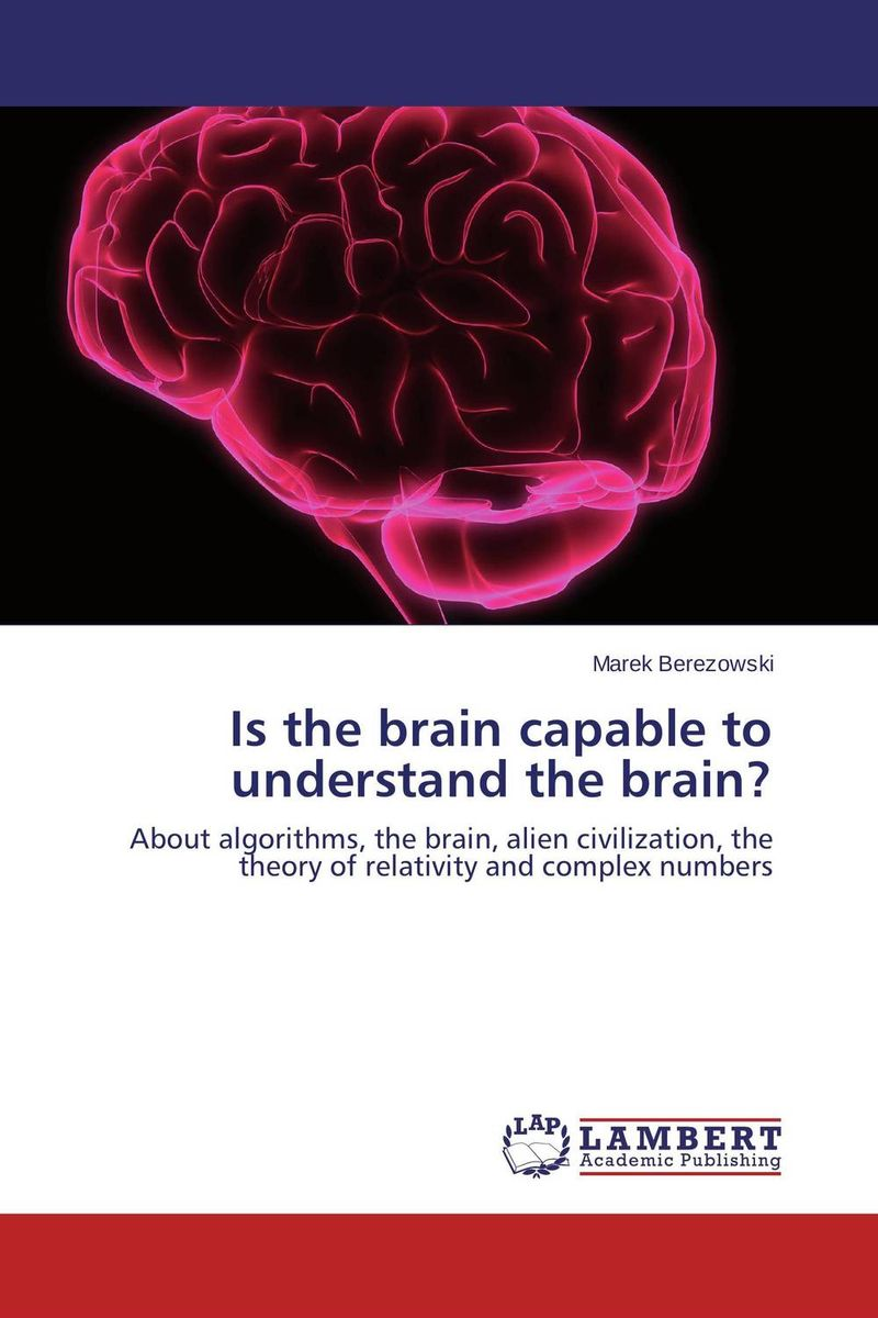 Is the brain capable to understand the brain? get smart our amazing brain