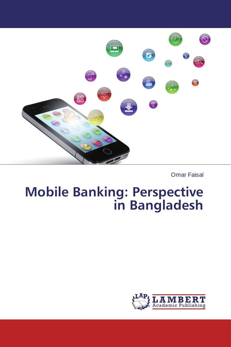 Mobile Banking: Perspective in Bangladesh asif yaseen fostering innovations for banking the unbanked models