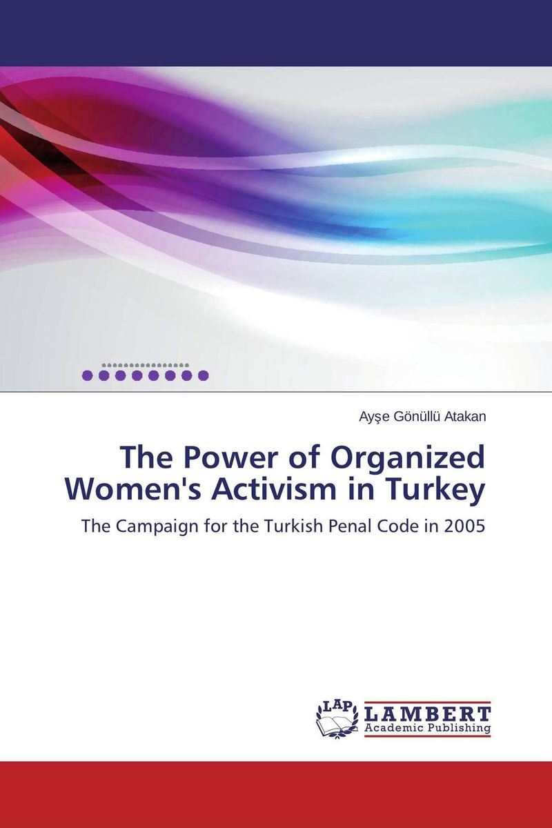 The Power of Organized Women's Activism in Turkey heroin organized crime and the making of modern turkey