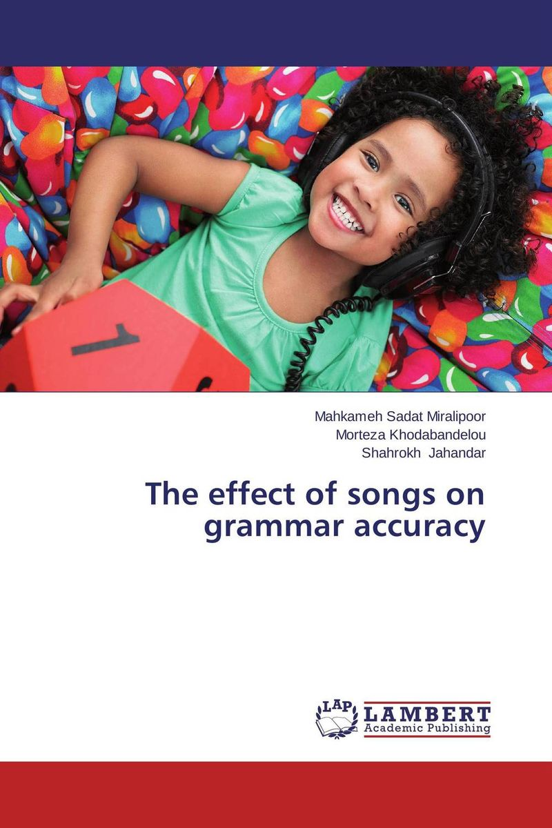 The effect of songs on grammar accuracy the use of song lyrics in teaching english tenses