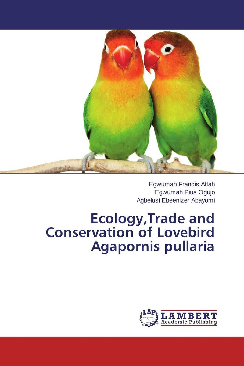 Ecology,Trade and Conservation of Lovebird Agapornis pullaria
