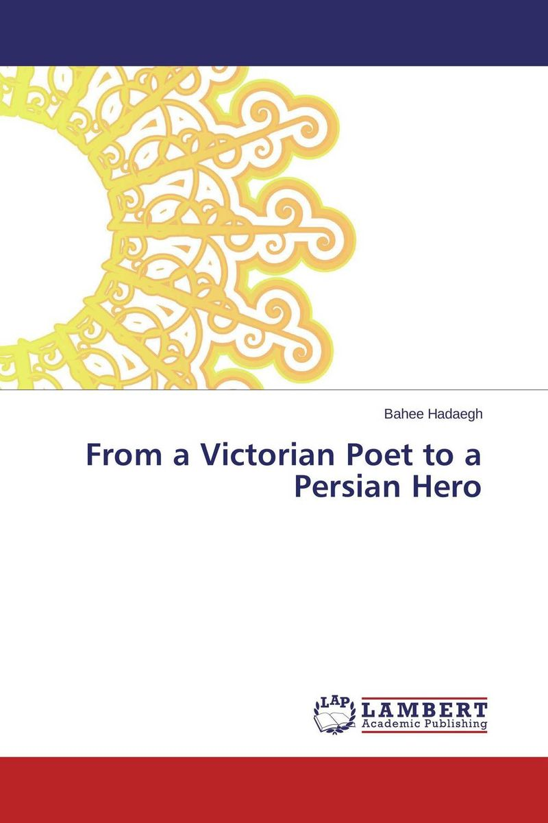 From a Victorian Poet to a Persian Hero victorian america and the civil war