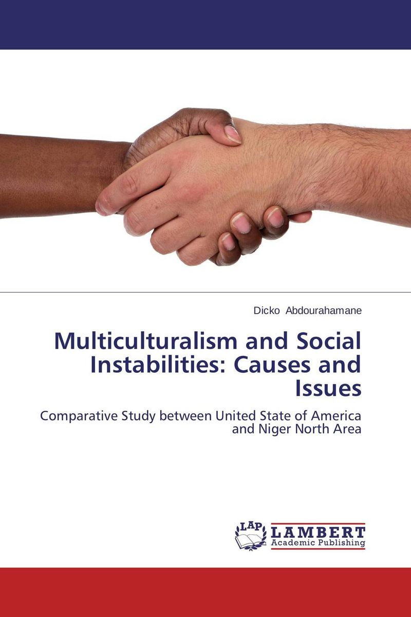 Multiculturalism and Social Instabilities: Causes and Issues сысоев п сысоева л issues in us culture and society амер культура и общество
