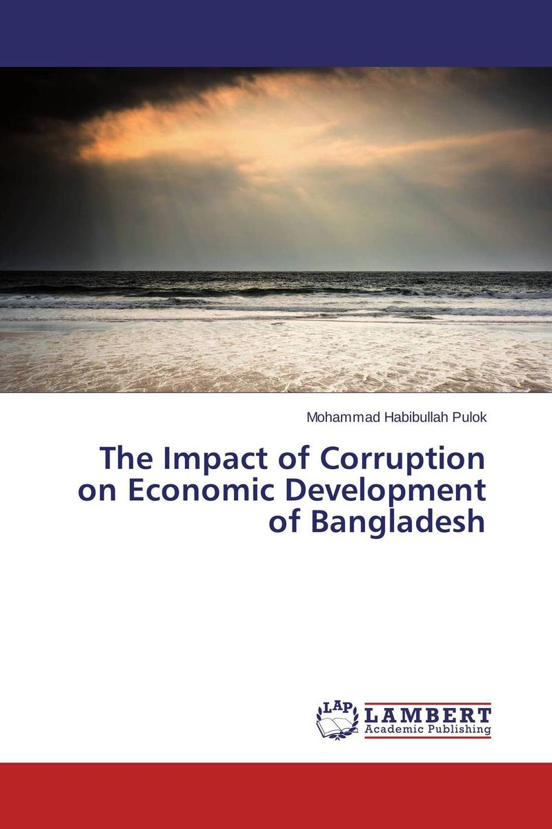The Impact of Corruption on Economic Development of Bangladesh administrative corruption in bangladesh a behavioural study