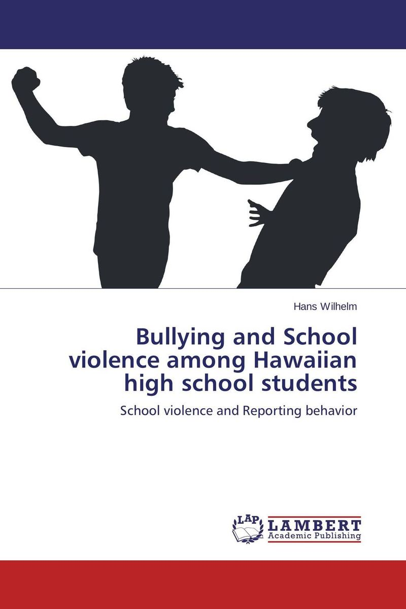 Bullying and School violence among Hawaiian high school students  fritz ilongo workplace bullying as psychological violence in tertiary institutions