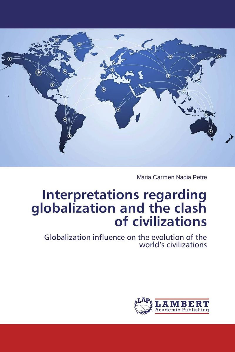 Interpretations regarding globalization and the clash of civilizations the clash of civilizations