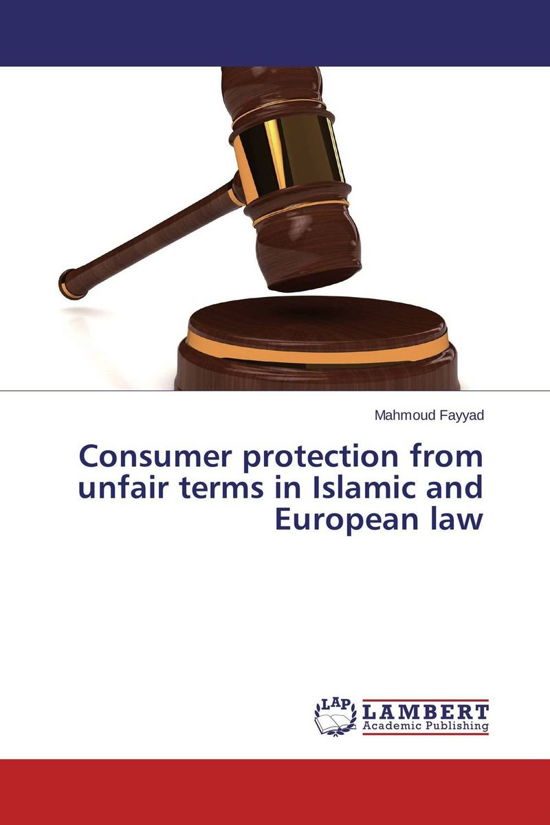 Consumer protection from unfair terms in Islamic and European law islamic state practices international law and the threat from terrorism
