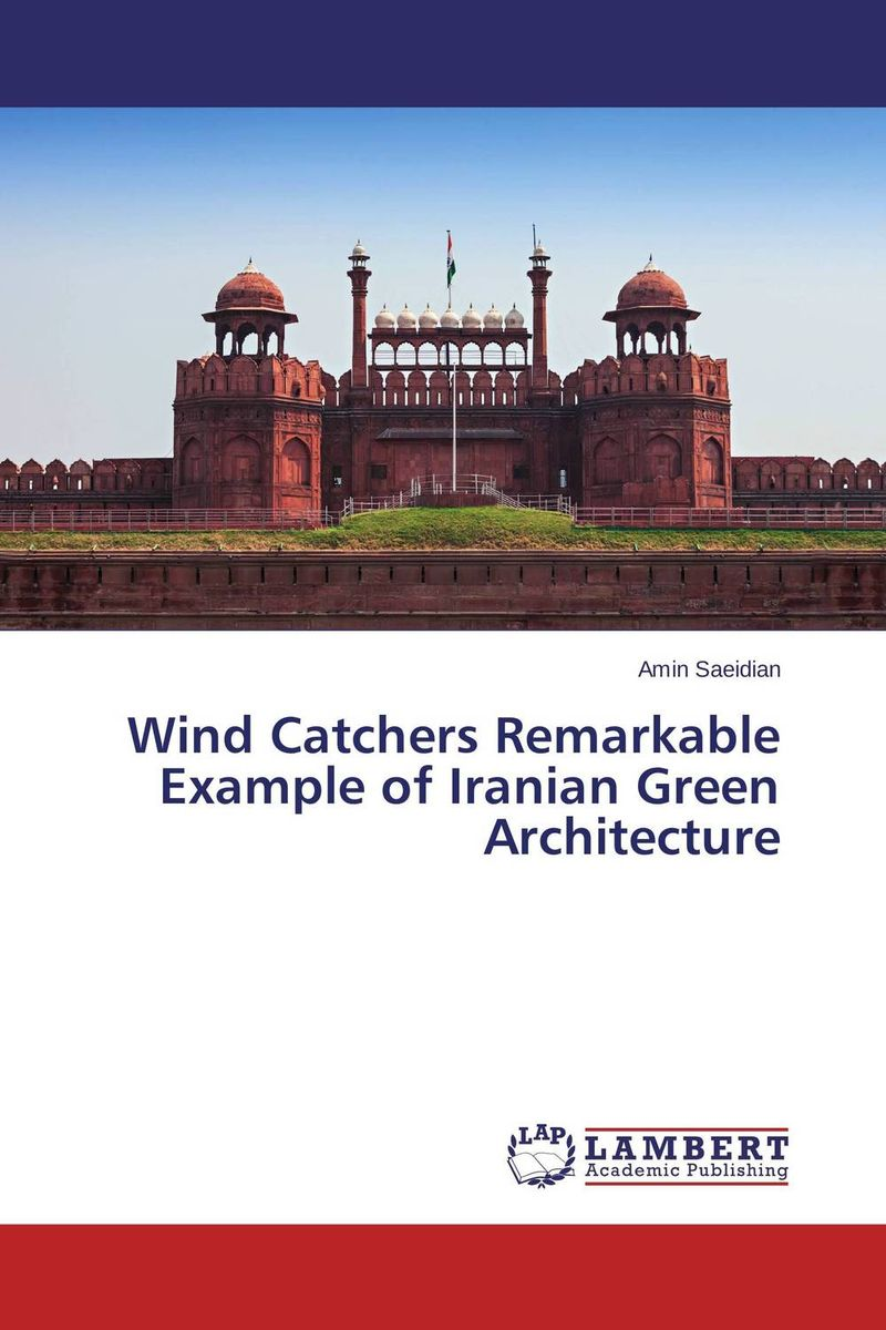Wind Catchers Remarkable Example of Iranian Green Architecture lacalle daniel the energy world is flat
