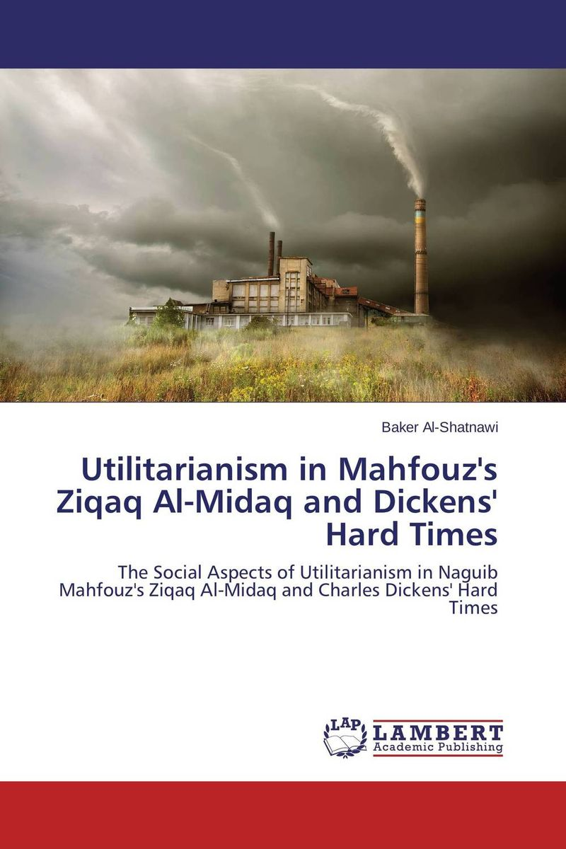 Utilitarianism in Mahfouz's Ziqaq Al-Midaq and Dickens' Hard Times the other side of silence