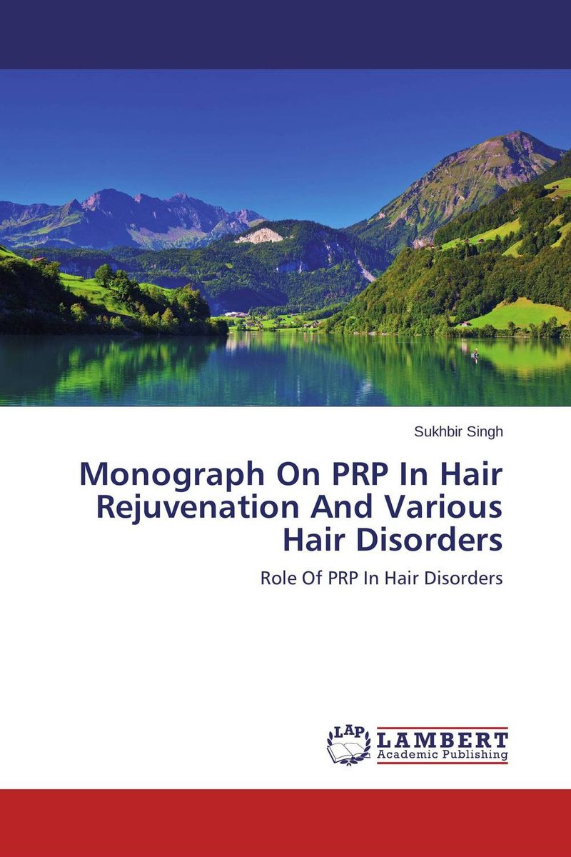 Monograph On PRP In Hair Rejuvenation And Various Hair Disorders atamjit singh pal paramjit kaur khinda and amarjit singh gill diagnostic aspects and treatment planning in implants