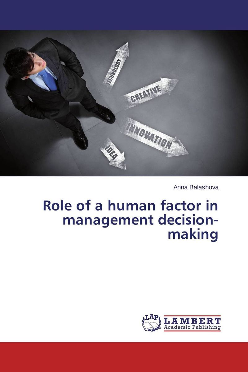 Role of a human factor in management decision-making john nash the deciding factor the power of analytics to make every decision a winner