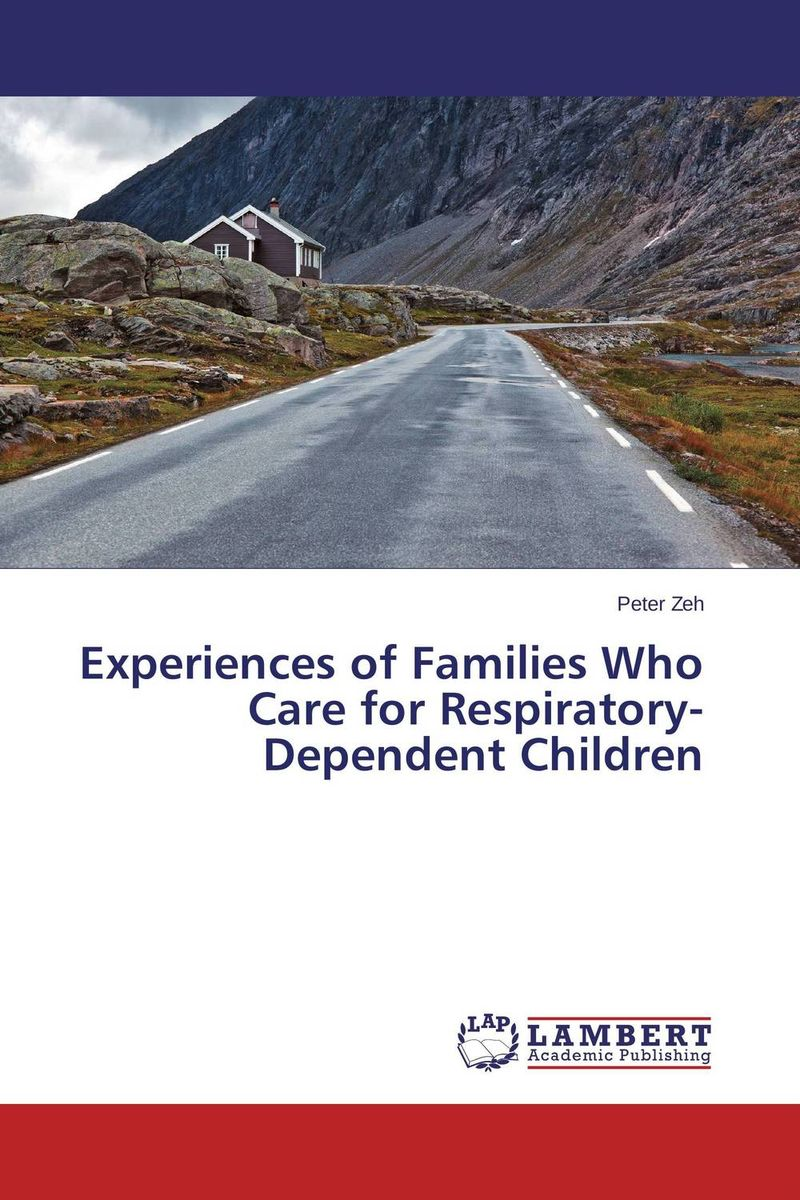 Experiences of Families Who Care for Respiratory-Dependent Children gabriela dima experiences of young people leaving care