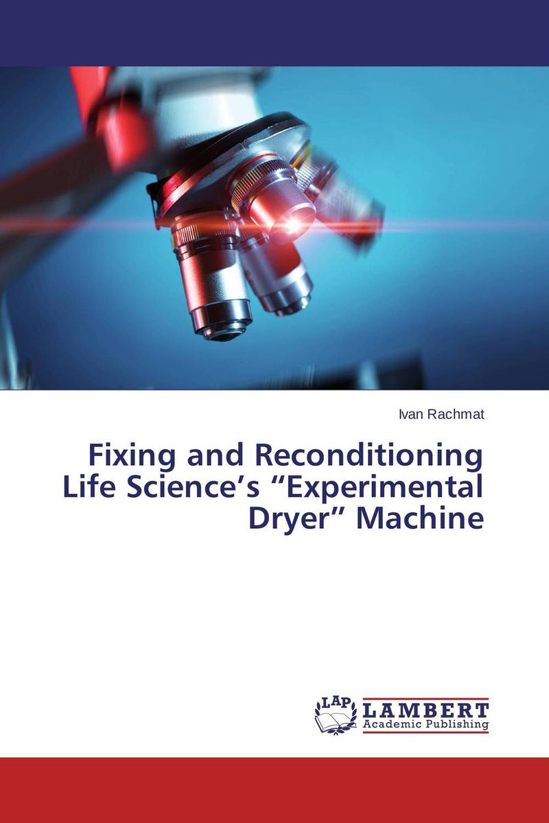 """Fixing and Reconditioning Life Science's """"Experimental Dryer"""" Machine rohit r limbachiya vaibhav j limbachiya and yashesh a darji experimental investigation of twin screw extruder machine"""