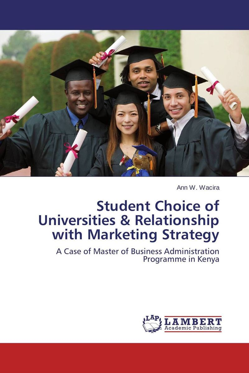 Student Choice of Universities & Relationship with Marketing Strategy ann w wacira student choice of universities