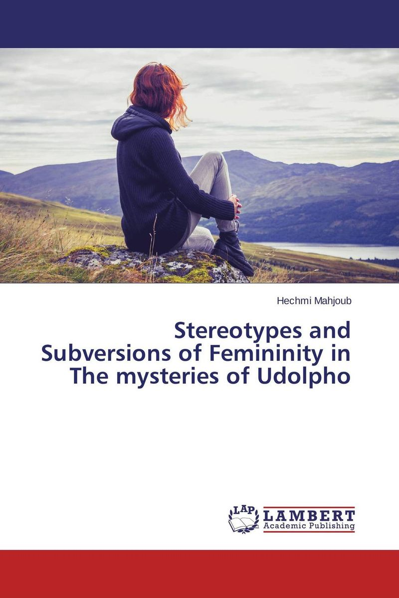 Stereotypes and Subversions of Femininity in The mysteries of Udolpho joanna russ the female man
