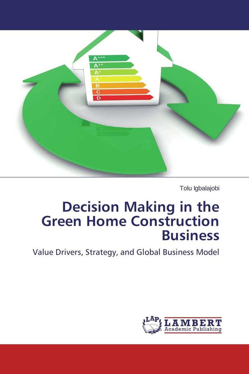 Decision Making in the Green Home Construction Business hans hedin the handbook of market intelligence understand compete and grow in global markets