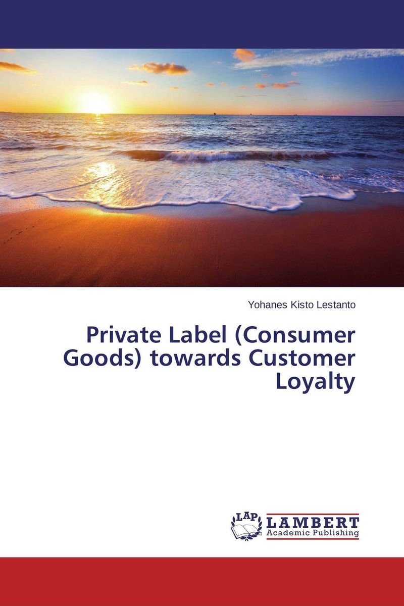 Private Label (Consumer Goods) towards Customer Loyalty eric holtzclaw v laddering unlocking the potential of consumer behavior